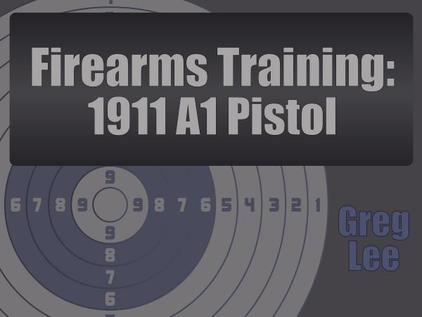 Firearms Training – M1911A1 Pistol