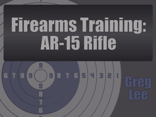Firearms Training – AR-15 Rifle