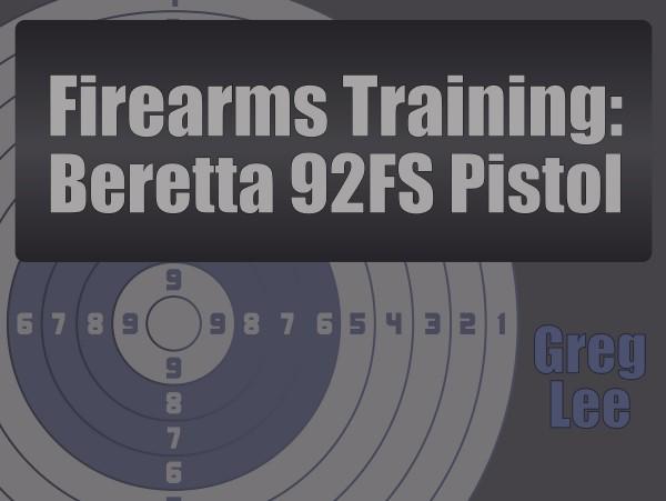 Firearms Training – Beretta 92FS Pistol