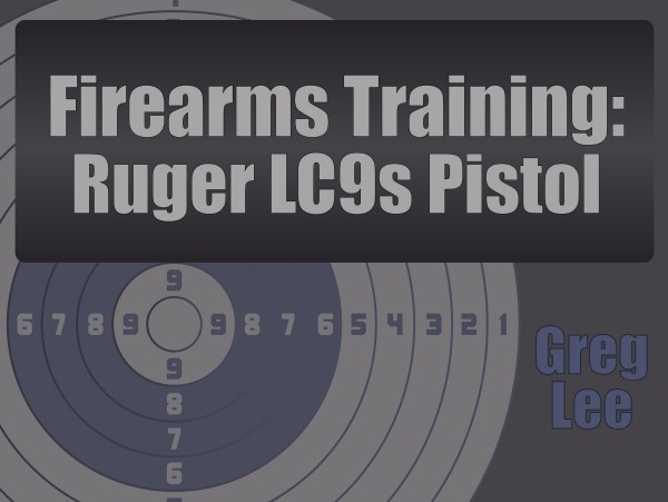 Firearms Training – Ruger LC9s Pistol
