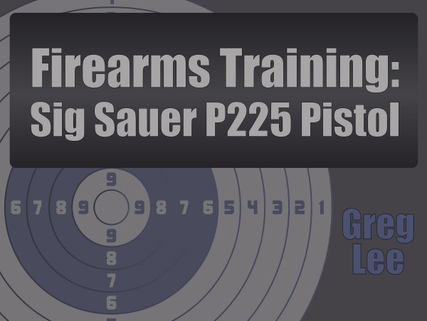 Firearms Training – Sig Sauer P225 Pistol
