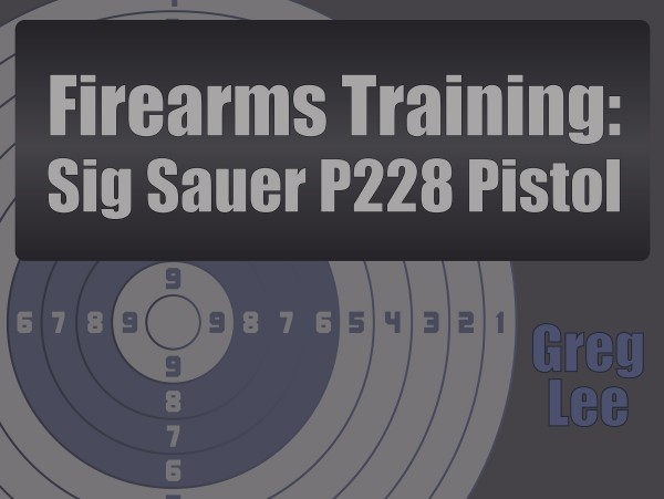Firearms Training – Sig Sauer P228 Pistol