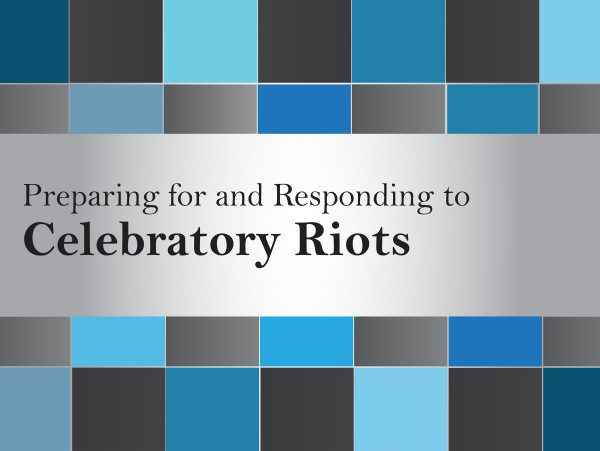 Preparing For and Responding To Celebratory Riots