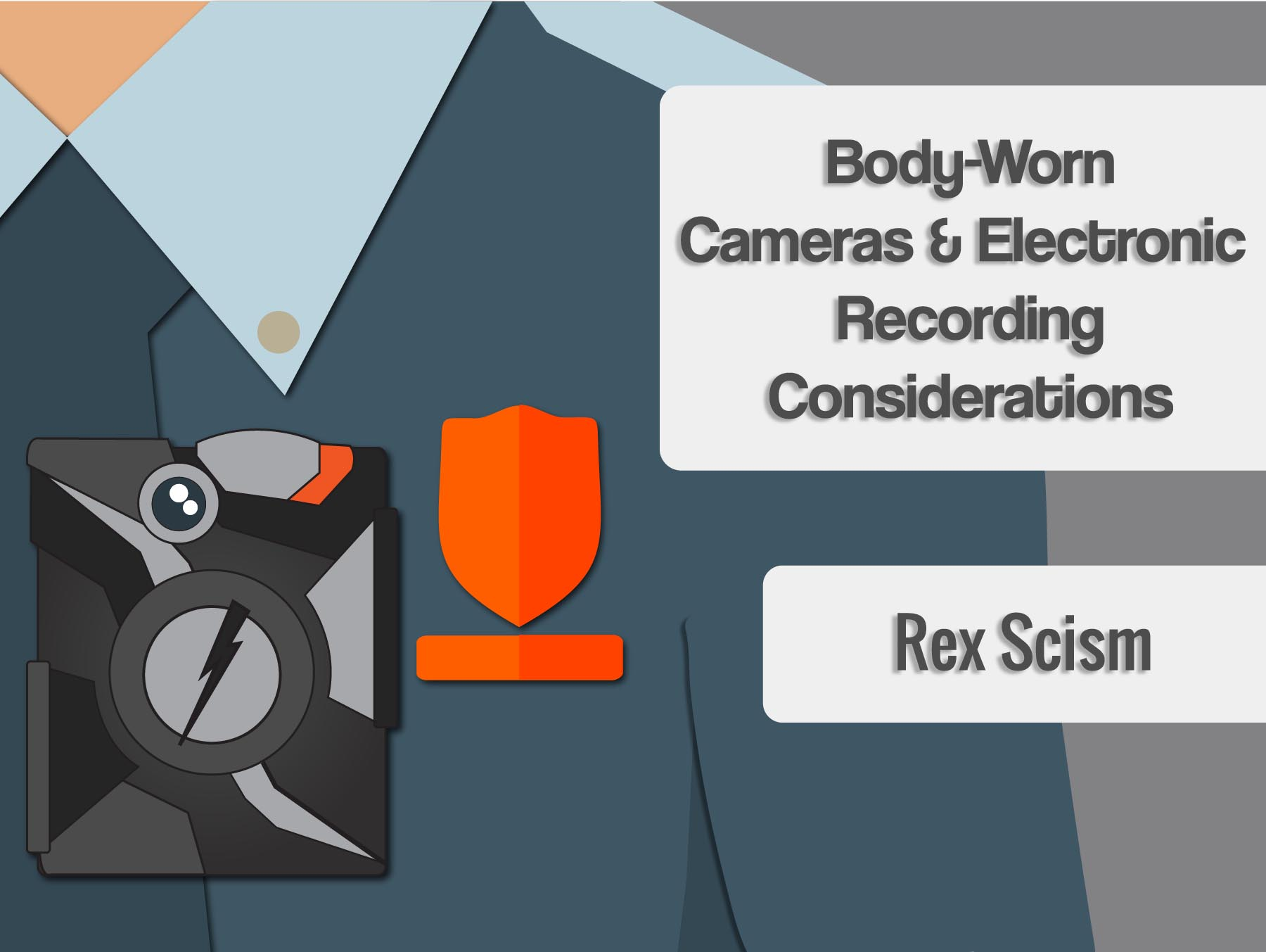 Body-Worn Cameras & Electronic Recording Considerations